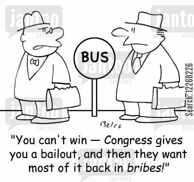 stimulus cartoon humor: BUS, 'You can't win -- Congress gives you a bailout, and then they want most of it back in bribes!'