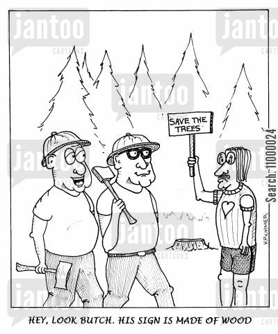conservation cartoon humor: ...His sign is made of wood.