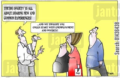 shared experience cartoon humor: 'The Big Society is all about sharing new and common experiences...and we thought you could start with unemployment and poverty.'