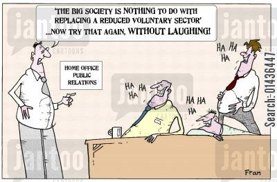 home office cartoon humor: 'The Big Society is Nothing to do with replacing a reduced voluntary sector...now try that again, without laughing.'