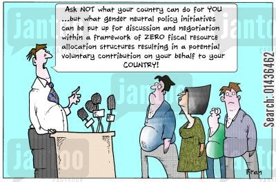 focus groups cartoon humor: 'Ask not what your country can do for you...but what gender neutral policy initiatives can be put up for discussion and negotiation within a framework of...'