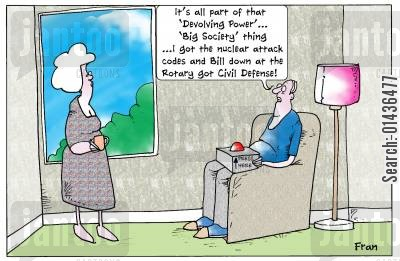 coalition cartoon humor: 'It's all part of that 'Devolving Power'...'Big Society' thing...I got the nuclear attack coded and Bill down at the Rotary got Civil Defence.'