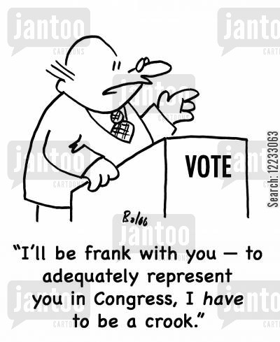 represent cartoon humor: 'I'll be frank with you -- to adequately represent you in Congress, I have to be a crook.'