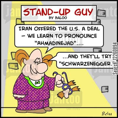 iranian cartoon humor: 'Iran offered us a deal -- we learn to pronounce 'Ahmadinejad'.....and they'll try 'Schwarzenegger.''