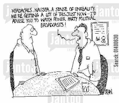 party political broadcasts cartoon humor: Headaches...nausea...a sense of unreality, I'd advise you to watch fewer political broadcasts!