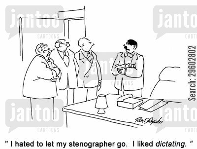 dictatorship cartoon humor: 'I hated to let my stenographer go. I liked dictating.'