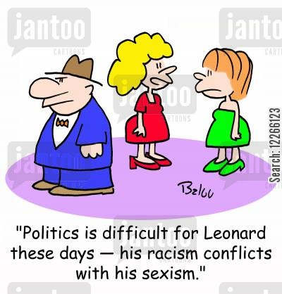 chauvinists cartoon humor: 'Politics is difficult for Leonard these days -- his racism conflicts with his sexism.'