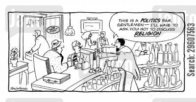 conversation cartoon humor: 'This is a POLITICS bar, gentlemen - I'll have to ask you not to discuss RELIGION.'