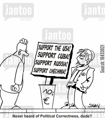 political protest cartoon humor: Sign reads: 'Support the USA! Support Cuba! Support Russia! Support Chechnia!' Never heard of Political Correctness, dude?