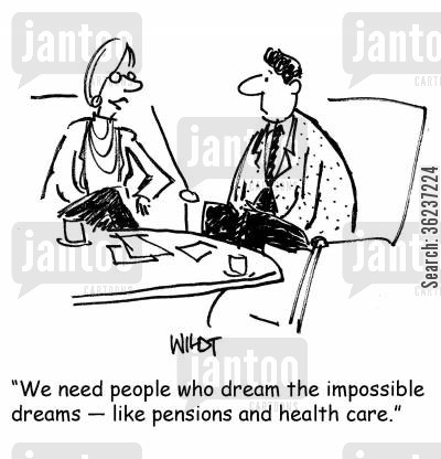 medicare cartoon humor: 'We need people who dream the impossible dreams - like pensions and health care.'