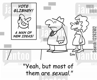 new ideas cartoon humor: VOTE GLIBNEY! A MAN OF NEW IDEAS!, 'Yeah, but most of them are sexual.'