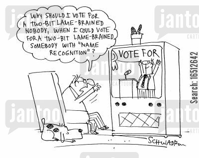nobodies cartoon humor: 'Why should I vote for a two-bit lame-brained nobody, when i could vote for a two-bit lamb-brained somebody with 'name recognition'?'