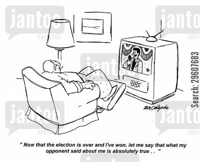 presidents cartoon humor: 'Now that the election is over and I've won, let me say that what my opponent said about me is absolutely true..'