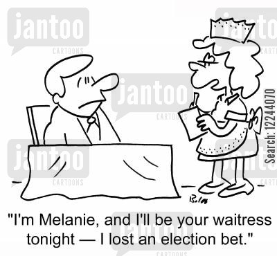 election bet cartoon humor: 'I'm Melanie, and I'll be your waitress tonight -- I lost an election bet.'