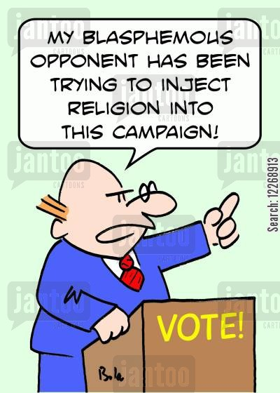 religious stands cartoon humor: VOTE, 'My blasphemous opponent has been trying to inject religion into this campaign!'