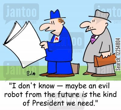 evil robot cartoon humor: 'I don't know -- maybe an evil robot from the future IS the kind of President we need.'