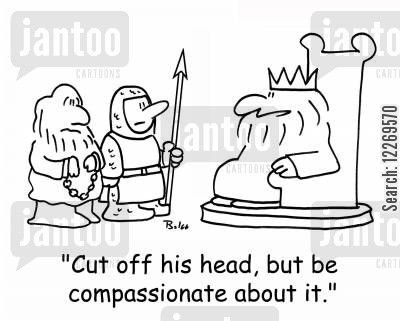 contradictions cartoon humor: 'Cut off his head, but be compassionate about it.'