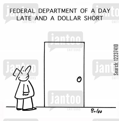 dollar short cartoon humor: Federal Department of a Day Late and A Dollar Short.