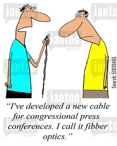 congressmen cartoon humor: 'I've developed a new cable for congressional press conferences. I call it fibber optics.'