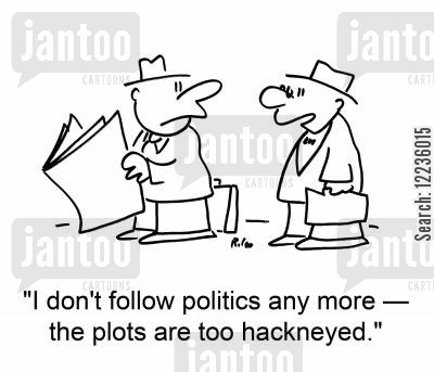 following politics cartoon humor: 'I don't follow politics any more -- the plots are too hackneyed.'