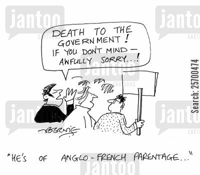 political view cartoon humor: 'Death to the government...if you don't mind - awfully sorry!' 'He's of Anglo-French parentage...'