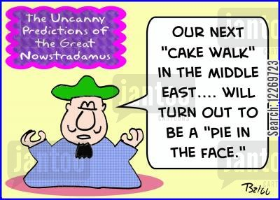 nostradamus cartoon humor: 'Our next 'cake walk' in the Middle East... will turn out to be a 'pie in the face.''