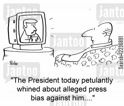 press bias cartoon humor: 'The President today petulantly whined about alleged press bias against him....'