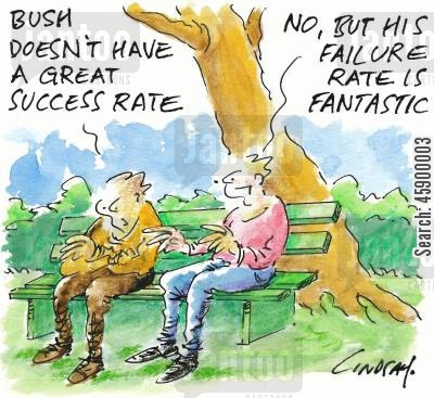 george dubya cartoon humor: 'Bush doesn't have a great success rate.' 'No, but his failure rate is fantastic.'