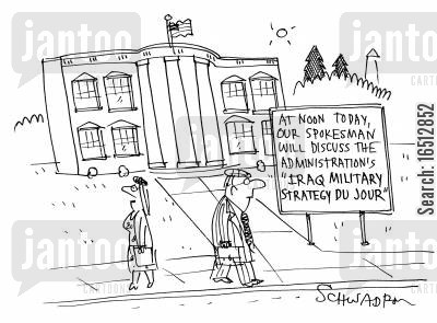 spokesmen cartoon humor: Outside the White house a sign says At noon today our spokesman will discuss the administration's 'Iraq military strategy du jour'