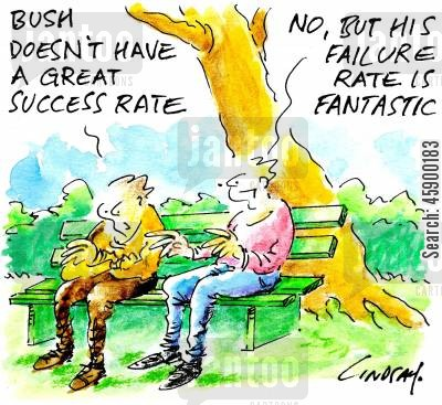 failure rate cartoon humor: 'Bush doesn't have a great success rate.'