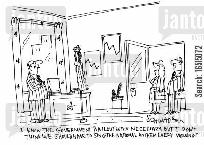 national anthems cartoon humor: 'I know the government bailout was necessary, but I don't think we should have to sing the national anthem every morning.'
