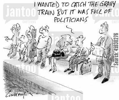 gravy train cartoon humor: I wanted to catch the gravy train but it was full of politicians.