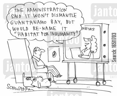 guantanamo bay cartoon humor: 'The administration said it won't dismantle Guantanamo Bay, but would re-name it 'Habitat for Inhumanity''