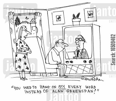 idolization cartoon humor: 'You used to hang on MY every word instead of Alan Greenspan!'