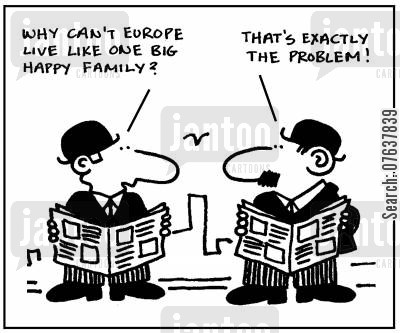happy family cartoon humor: 'Why can't Europe live like one big happy family?' 'That's exactly the problem.'