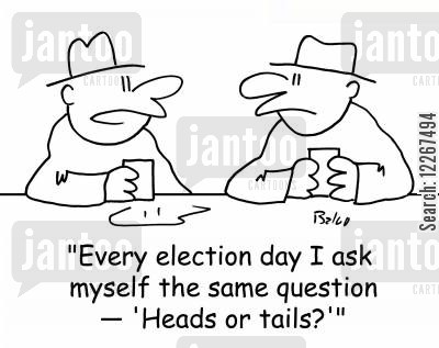 heads or tails cartoon humor: 'Every election day I ask myself the same question -- 'Heads or tails?'''