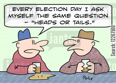 heads or tails cartoon humor: 'Every election day I ask myself the same question -- 'Heads or tails?''