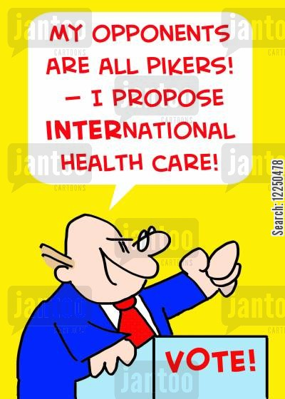 piker cartoon humor: 'My opponents are all pikers! -- I propose international health care!'