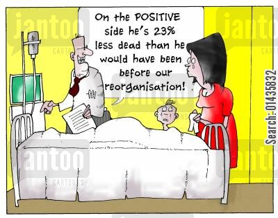 reorganisation cartoon humor: 'On the Positive side he's 23 less dead than he would have been before the reorganisation.'
