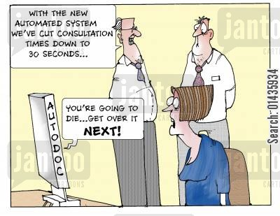 cutback cartoon humor: 'With the new automated system we've cut consultation times down to 30 seconds...'