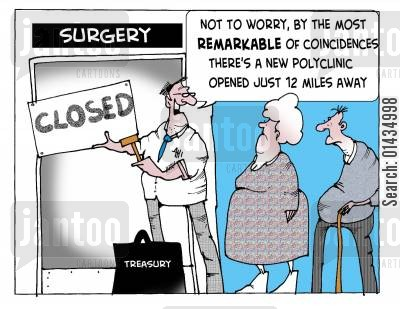 closures cartoon humor: Polyclinics: 'Not to worry, by the most remarkable of coincidences there's a new polyclinic opened just 12 miles away.'