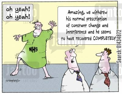 nhs reforms cartoon humor: 'Amazing, we withdrew his normal prescription of constant change and interference and he seems to have recovered completely.'