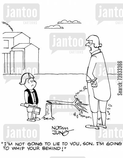 historical figure cartoon humor: 'I'm not going to lie to you, son. I'm going to whip your behind!'