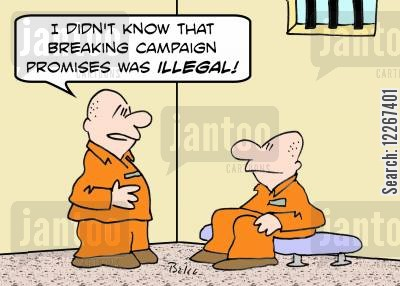 campaign promises cartoon humor: 'I didn't know that breaking campaign promises was illegal.'