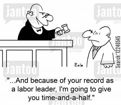 labour leader cartoon humor: '...And because of your record as a labor leader, I'm going to give you time-and-a-half.'