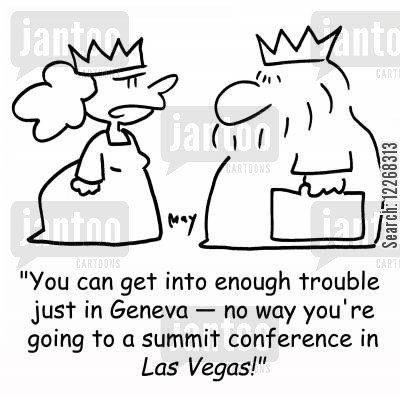 mayhem cartoon humor: 'You can get into enough trouble just in Geneva - no way you're going to a summit conference in LAS VEGAS!'