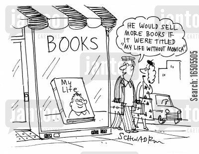 lewinsky cartoon humor: 'He would sell more books if it were titled 'My Life without Monica'.'