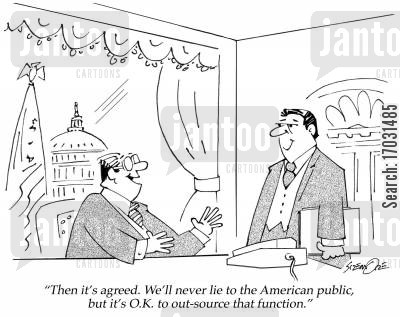 lobby cartoon humor: 'Then it's agreed. We'll never lie to the American public, but it's O. K. to out-source that function.'