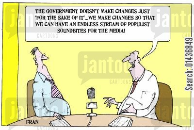 bureaucratic cartoon humor: 'The government doesn't make changes just 'for the sake of it'...we make changes so that we can have an endless stream of populist soundbites for the media.'