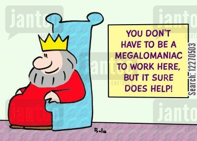 megalomaniacs cartoon humor: YOU DON'T HAVE TO BE A MEGALOMANIAC TO WORK HERE, BUT IT SURE DOES HELP!